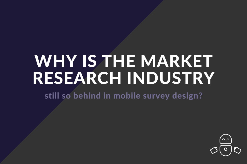 Why is the market research industry still so behind in mobile survey design?