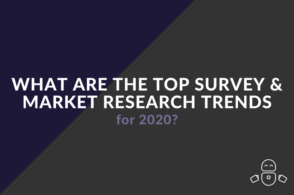 What are the top survey and market research trends for 2020?