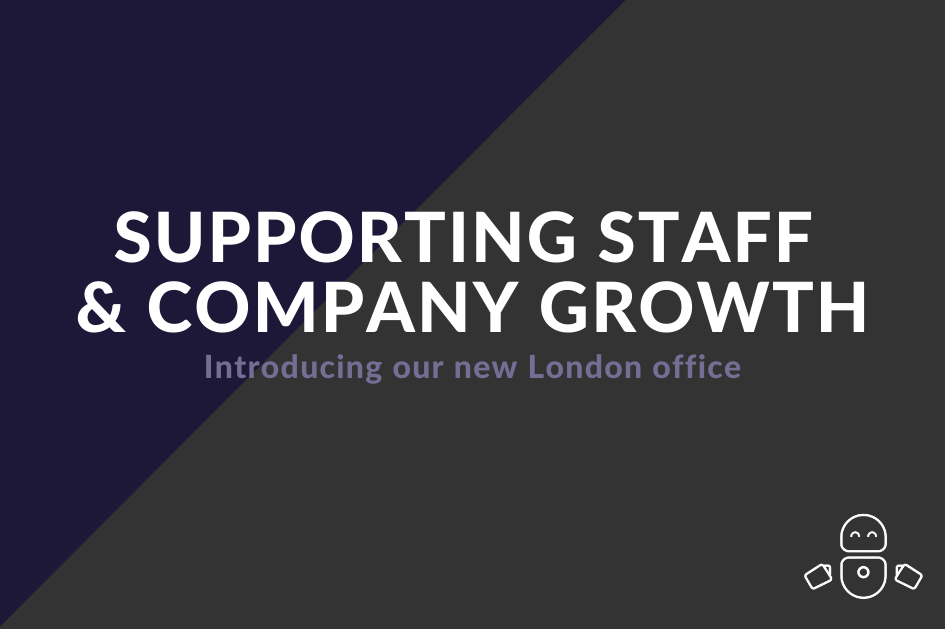Supporting staff and company growth - introducing our new London office