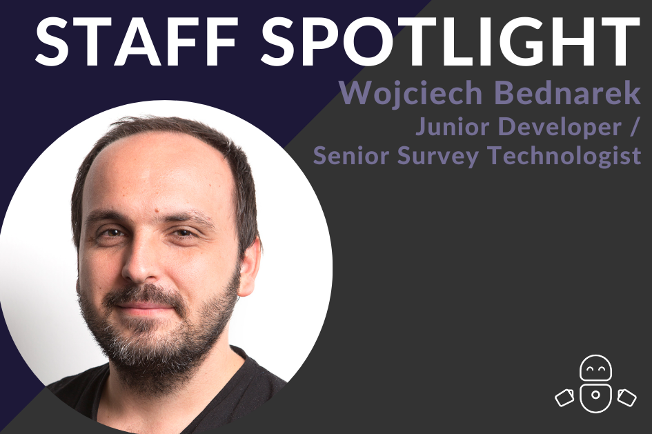 Staff Spotlight: Meet our Junior Developer / Senior Survey Technologist, Woj